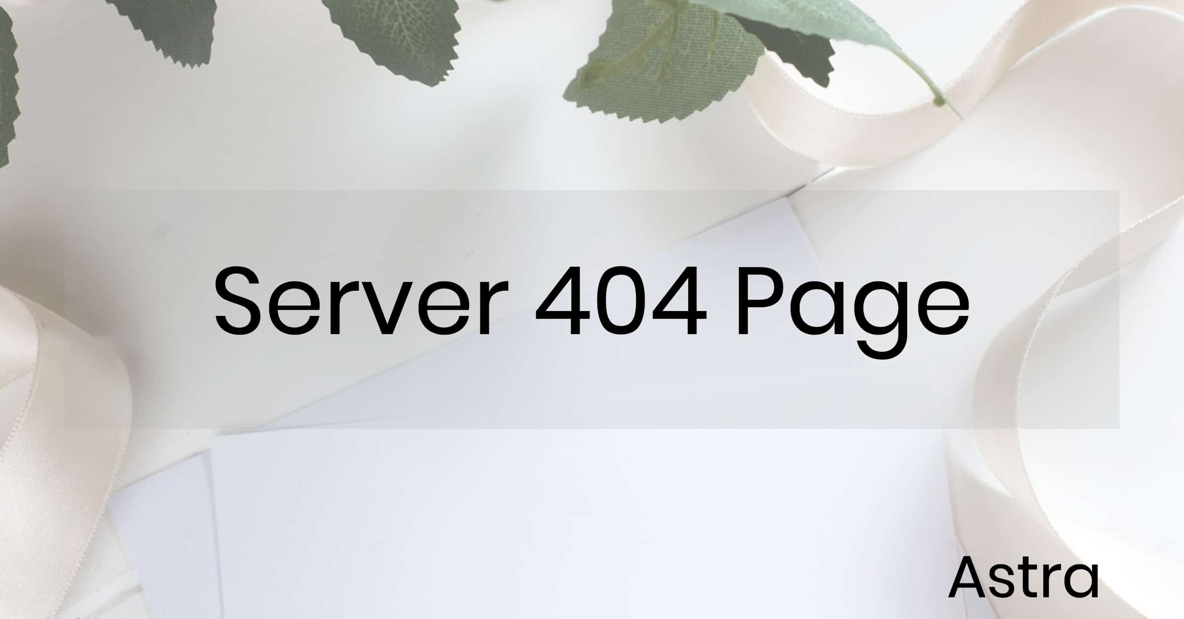 Standard server 404 page showing instead of custom 404 page | Astra