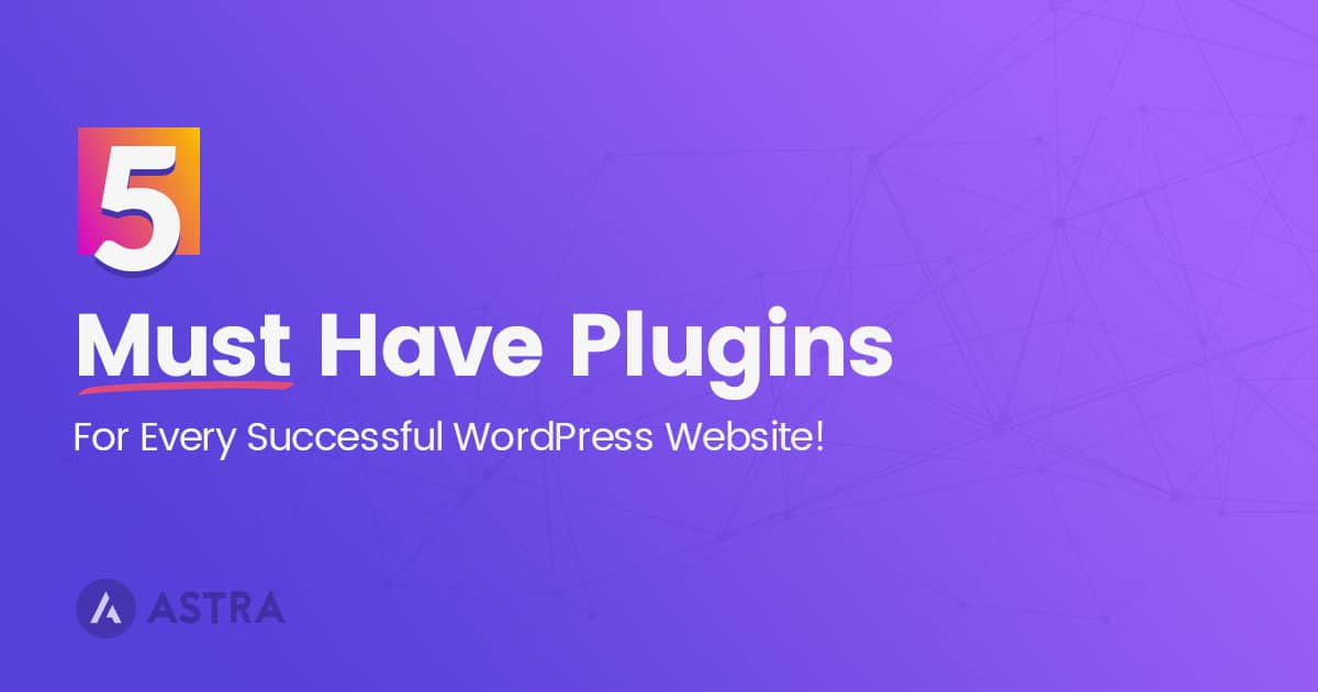 5 Must Have Plugins for WordPress Website in 2019 [Updated]