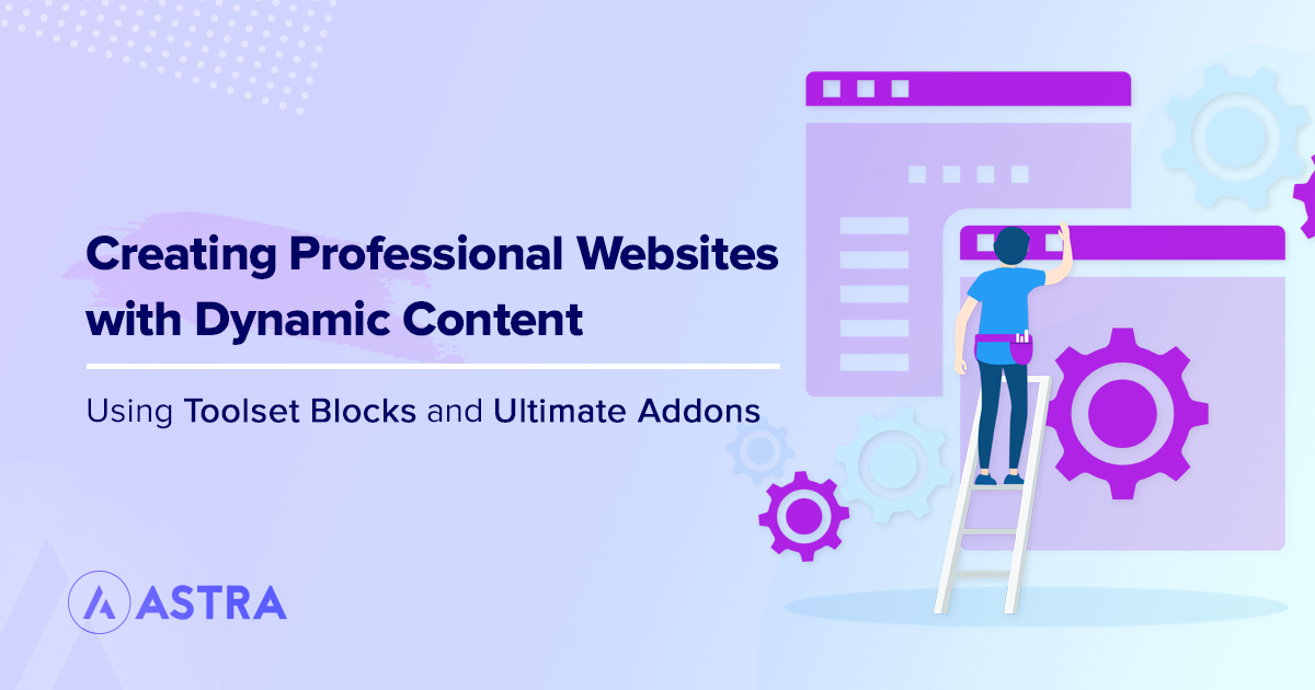 How to Create Professional Websites with Dynamic Content Using Toolset Blocks and Ultimate Addons