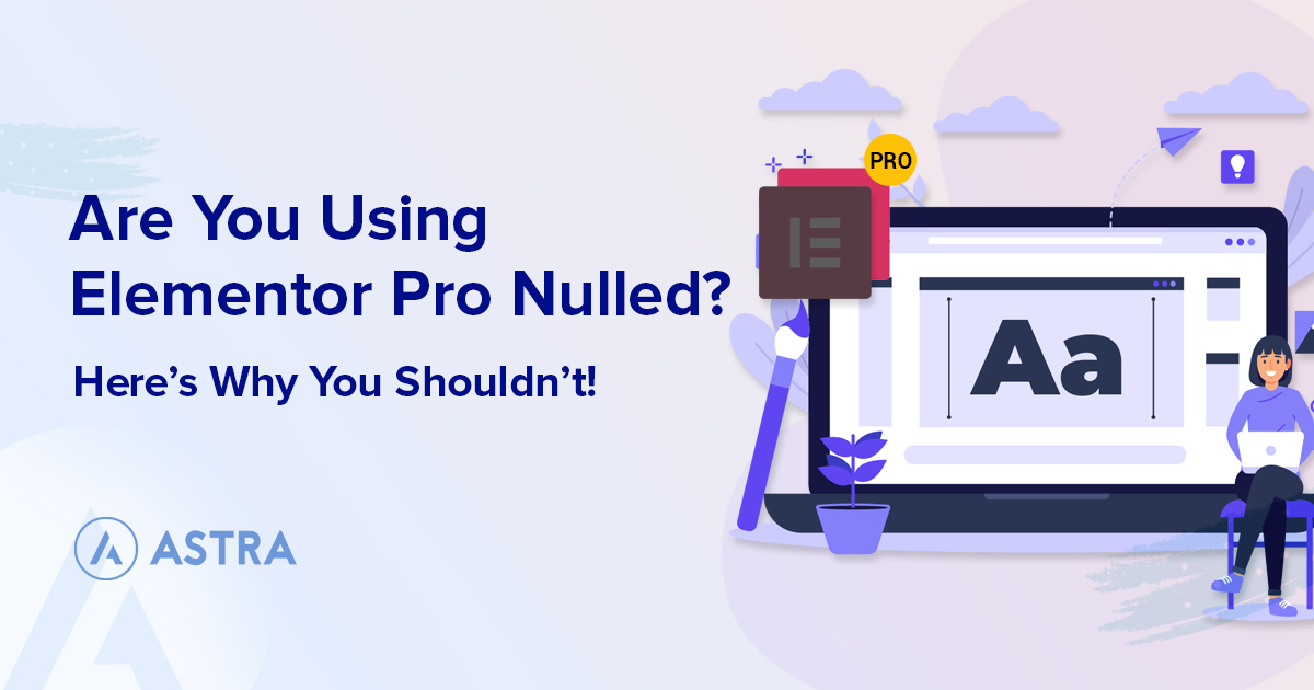 Elementor Pro Nulled — Is It Safe to Use? Or Should You ...