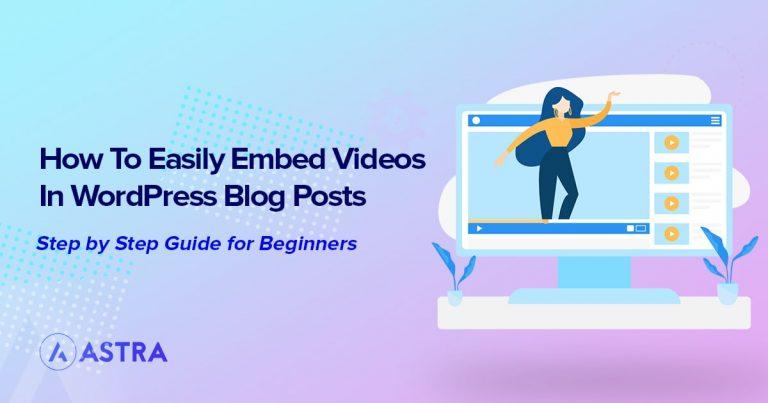 Easily Embed Videos in WordPress Blog Posts