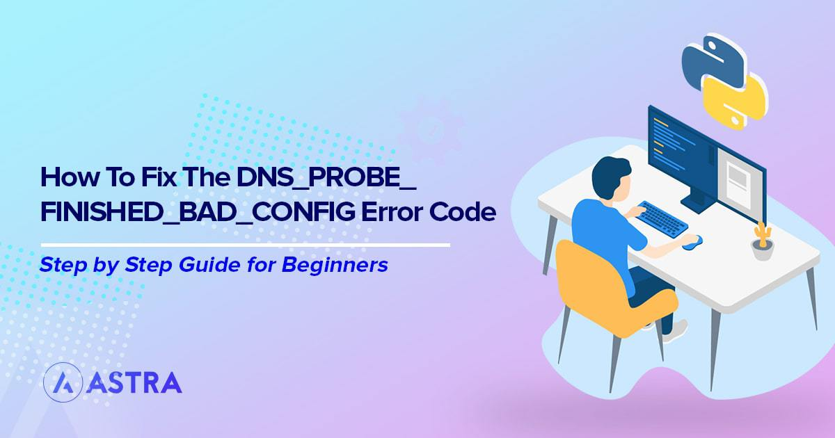 How to Fix the DNS_PROBE_FINISHED_BAD_CONFIG error code