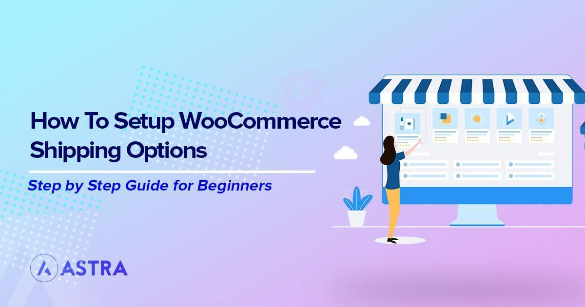 How to setup WooCommerce shipping options